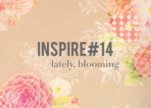 Inspire#14: Lately, blooming (Dorothy Lee)